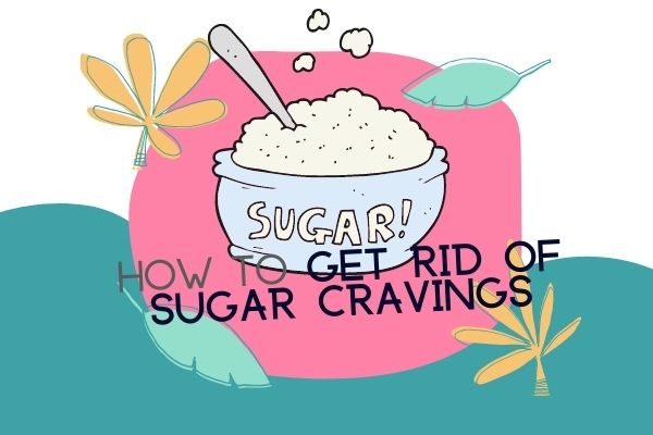 How to Get Rid of Sugar Cravings