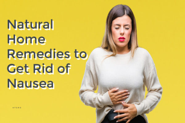 Natural Home Remedies to Get Rid of Nausea