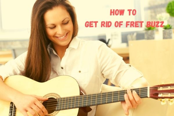 How to Get Rid of Fret Buzz