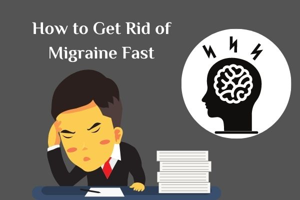 How to Get Rid of Migraine Fast