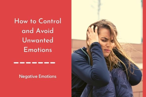 How to Get Rid of Unwanted Emotions